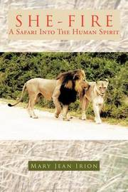 She-Fire: A Safari Into the Human Spirit by Mary Jean Irion