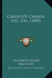 Carols of Canada, Etc., Etc. (1893) by Elizabeth Susan MacLeod