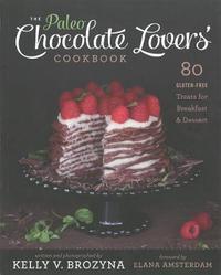 The Paleo Chocolate Lovers' Cookbook by Kelly V Brozyna