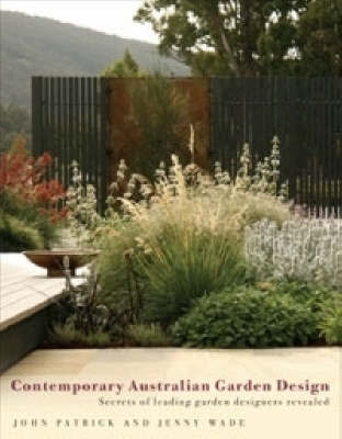 Contemporary Australian Garden Design: Secrets of Leading Garden Designers Revealed by John Patrick