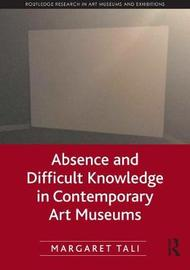 Absence and Difficult Knowledge in Contemporary Art Museums by Margaret Tali