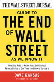 Wall Street Journal Guide to the End of Wall Street as We Know it: What You Need to Know About the Greatest Financial Crisis of Our Time - and How to Survive it by Dave Kansas