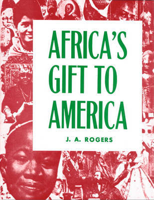 Africa's Gift to America by J.A. Rogers