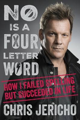 No Is a Four-Letter Word by Chris Jericho