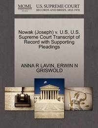 Nowak (Joseph) V. U.S. U.S. Supreme Court Transcript of Record with Supporting Pleadings by Anna R Lavin