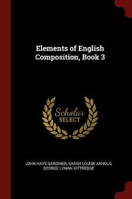 Elements of English Composition, Book 3 by John Hays Gardiner image