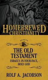 The Homebrewed Christianity Guide to the Old Testament by Rolf A. Jacobson