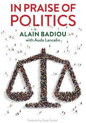 In Praise of Politics by Alain Badiou