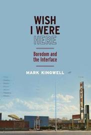 Wish I Were Here by Mark Kingwell