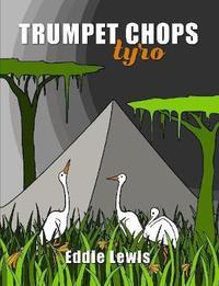 Trumpet Chops Tyro by Eddie Lewis