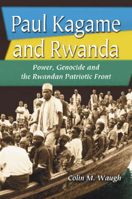 Paul Kagame and Rwanda by Colin M. Waugh image