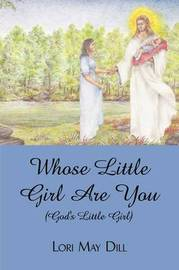 Whose Little Girl Are You (God's Little Girl) by Lori May Dill image