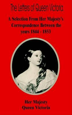 The Letters of Queen Victoria: A Selection from Her Majesty? by Her Majesty Queen Victoria image