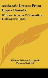 Authentic Letters from Upper Canada: With an Account of Canadian Field Sports (1833) by Thomas William Macgrath image