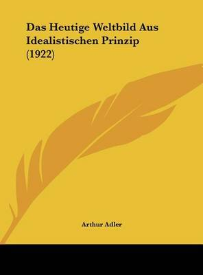 Das Heutige Weltbild Aus Idealistischen Prinzip (1922) by Arthur Adler image