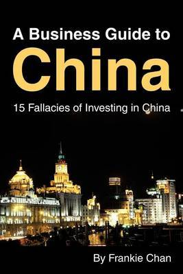 A Business Guide to China: 15 Fallacies of Investing in China by Frankie Chan