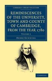Reminiscences of the University, Town and County of Cambridge, from the Year 1780 2 Volume Set Reminiscences of the University, Town and County of Cambridge, from the Year 1780: Volume 2 by Henry Gunning