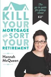 Kill Your Mortgage & Sort Your Retirement by Hannah McQueen