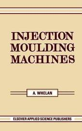 Injection Moulding Machines by A. Whelan