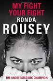 My Fight / Your Fight: The Official Ronda Rousey Autobiography by Ronda Rousey