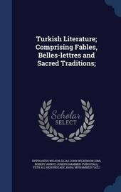 Turkish Literature; Comprising Fables, Belles-Lettres and Sacred Traditions; by Epiphanius Wilson