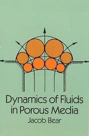 Dynamics of Fluids in Porous Media by Jacob Bear