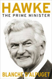 Hawke: The Prime Minister by Blanche D'Alpuget