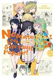 No Matter How I Look at It, It's You Guys' Fault I'm Not Popular!, Vol. 13 by Nico Tanigawa