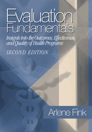 Evaluation Fundamentals: Insights into the Outcomes, Effectiveness, and Quality of Health Programs by Arlene G. Fink image