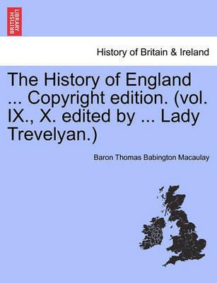 The History of England ... Copyright Edition. (Vol. IX., X. Edited by ... Lady Trevelyan.) by Baron Thomas Babington Macaulay