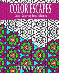Color Escapes Adult Coloring Book Volume 2 by T H Warnick