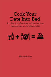 Cook Your Date Into Bed by Helen Graves