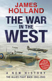 The War in the West - A New History: Volume 2 by James Holland