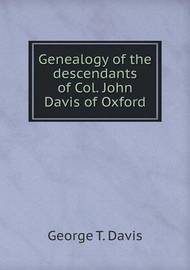 Genealogy of the Descendants of Col. John Davis of Oxford by George T Davis