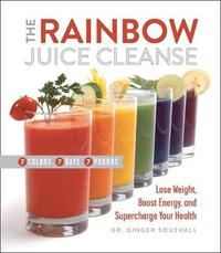 The Rainbow Juice Cleanse by D. C. Ginger Southhall