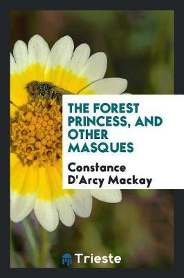 The Forest Princess and Other Masques by Constance D'Arcy MacKay image