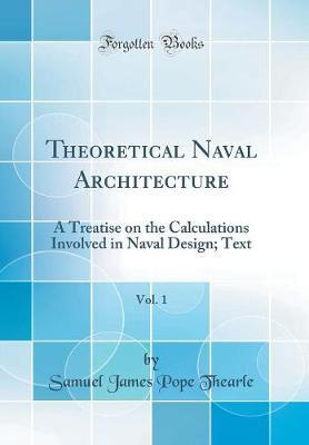Theoretical Naval Architecture, Vol. 1 by Samuel James Pope Thearle image