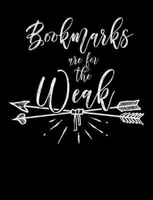 Bookmarks Are for the Weak by Reader Inspiration Press