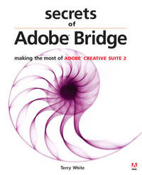Secrets of Adobe Bridge: Making the Most of Adobe Creative Suite by Terry White image