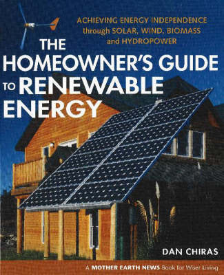 Homeowners' Guide to Renewable Energy: Achieving Energy Independence Through Solar, Wind, Biomass and Hydropower by Dan Chiras image