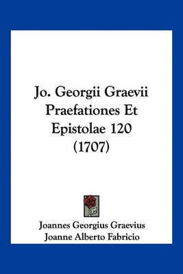 Jo. Georgii Graevii Praefationes Et Epistolae 120 (1707) by Joannes Georgius Graevius