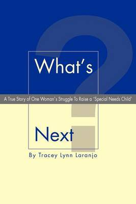 What's Next?: A True Story of One Woman's Struggle to Raise a 'Special Needs Child' by Tracey Laranjo image