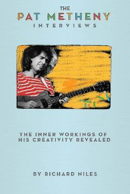 The Pat Metheny Interviews by Richard Niles image