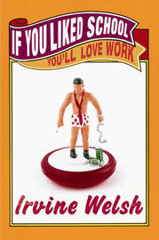 If You Liked School, You'll Love Work by Irvine Welsh image