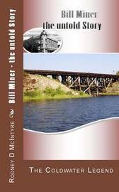 Bill Miner - The Untold Story: The Coldwater Legend by Rodney D McIntyre image