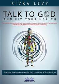 Talk to God and Fix Your Health by Rivka Levy