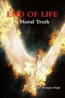 End of Life; a Moral Truth by Er. Er. Niranjan Singh