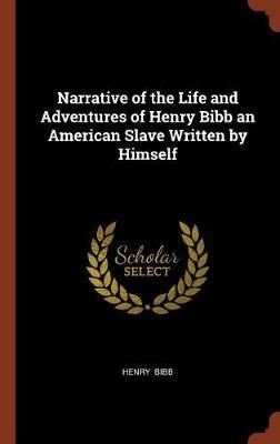 Narrative of the Life and Adventures of Henry Bibb an American Slave Written by Himself by Henry Bibb image