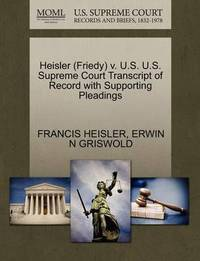 Heisler (Friedy) V. U.S. U.S. Supreme Court Transcript of Record with Supporting Pleadings by Francis Heisler