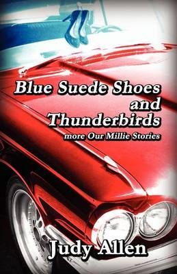 Blue Suede Shoes and the Thunderbirds - More Our Millie Stories by Judy Allen